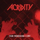 ACRIDITY - For Freedom I Cry (2019) CD