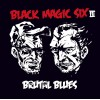 BLACK MAGIC SIX - III: Brutal Blues (2012) CD