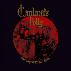 CARDINALS FOLLY - Deranged Pagan Sons (2017) CD