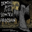 DEMONIC DEATH JUDGE / FROGSKIN / SEMTEX - By The Malice Of The Evil Death Comes Vol. 1 (2011) SplitCD
