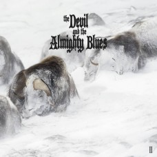DEVIL AND THE ALMIGHTY BLUES, THE - II (2017) LP