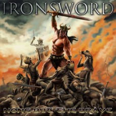 IRONSWORD - None But The Brave (2015) CD