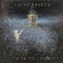 LUNAR SHADOW - Wish To Leave (2021) LP
