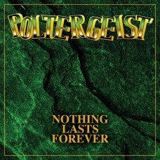 POLTERGEIST - Nothing Lasts Forever (2015) CD